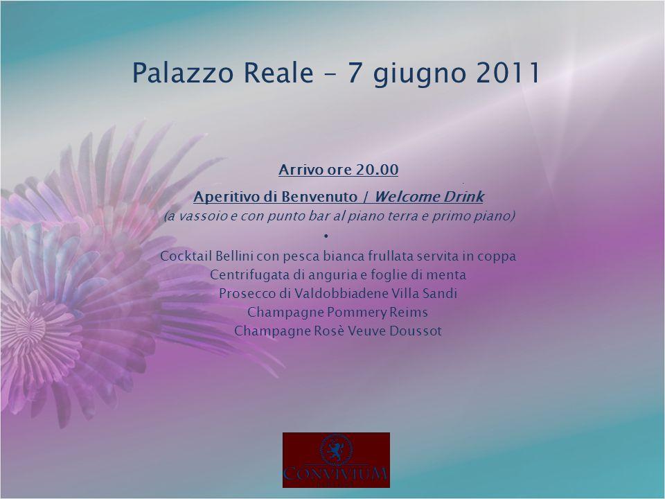 Palazzo Reale – 7 giugno 2011 Arrivo ore 20.00 Aperitivo di Benvenuto / Welcome Drink (a vassoio e con punto bar al piano terra e primo piano) Cocktai