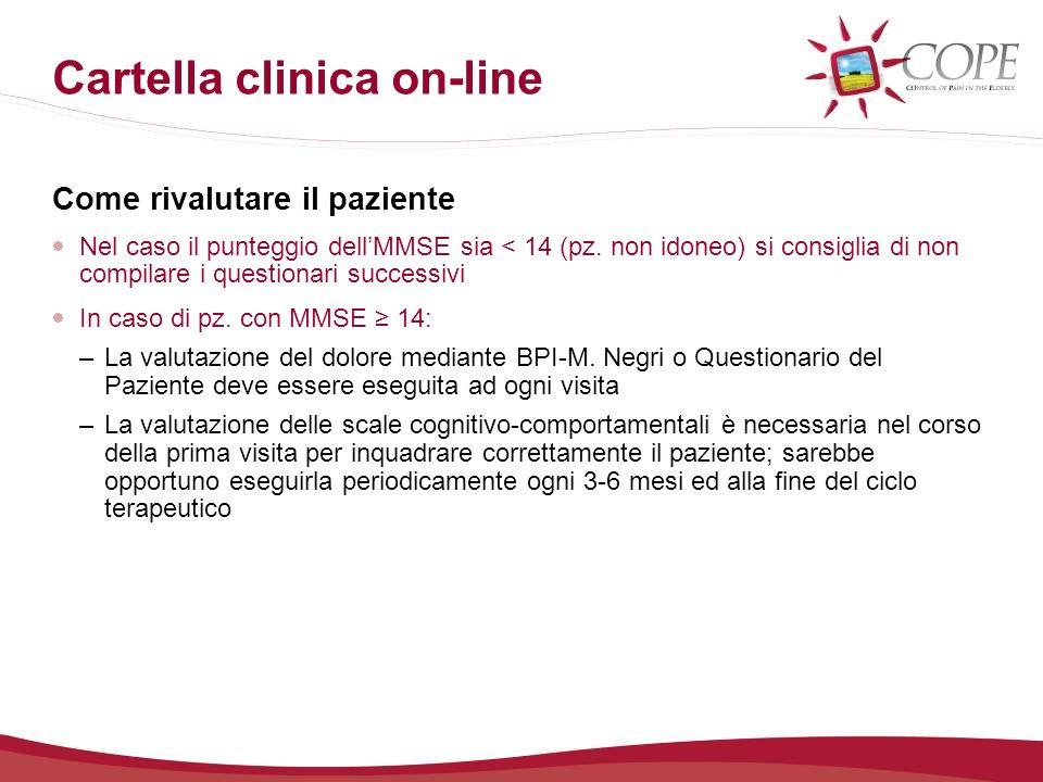 Cartella clinica on-line Come rivalutare il paziente Nel caso il punteggio dellMMSE sia < 14 (pz. non idoneo) si consiglia di non compilare i question