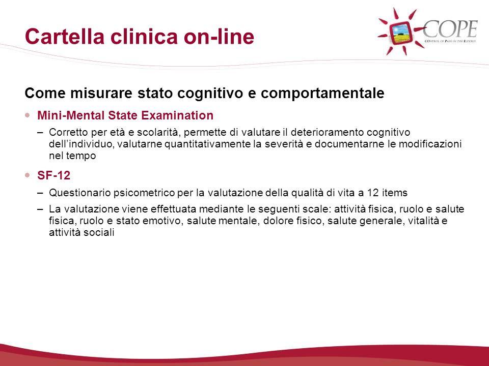 Cartella clinica on-line Come misurare stato cognitivo e comportamentale Mini-Mental State Examination –Corretto per età e scolarità, permette di valu