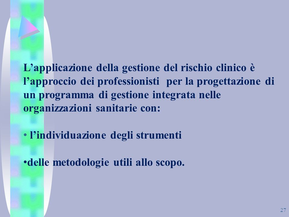 27 Lapplicazione della gestione del rischio clinico è lapproccio dei professionisti per la progettazione di un programma di gestione integrata nelle o