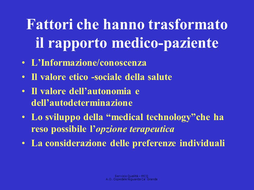 Fattori che hanno trasformato il rapporto medico-paziente LInformazione/conoscenza Il valore etico -sociale della salute Il valore dellautonomia e del
