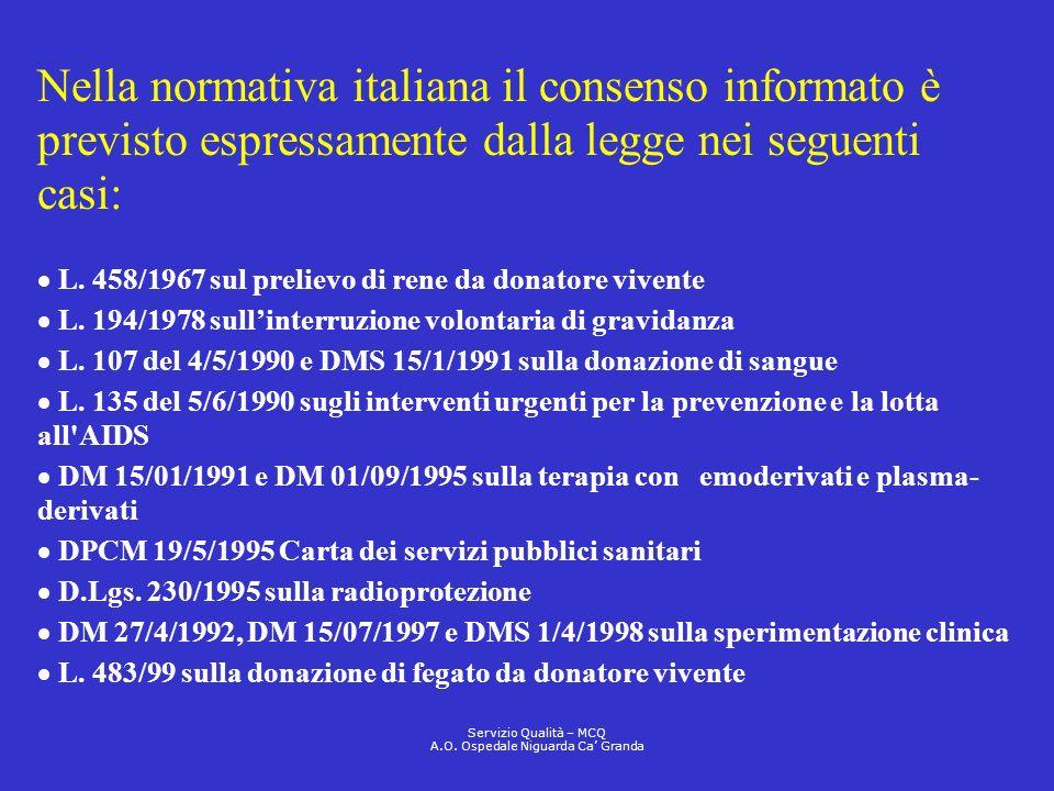 Nella normativa italiana il consenso informato è previsto espressamente dalla legge nei seguenti casi: L. 458/1967 sul prelievo di rene da donatore vi