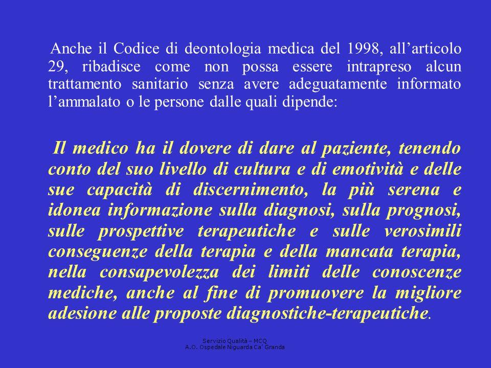 Anche il Codice di deontologia medica del 1998, allarticolo 29, ribadisce come non possa essere intrapreso alcun trattamento sanitario senza avere ade