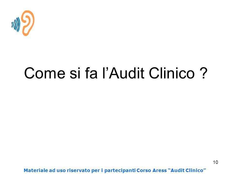 10 Come si fa lAudit Clinico ? Materiale ad uso riservato per i partecipanti Corso Aress Audit Clinico