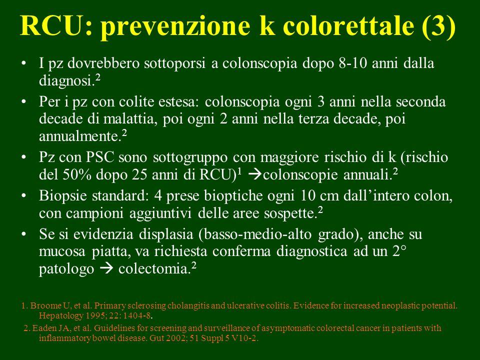 RCU: prevenzione k colorettale (3) I pz dovrebbero sottoporsi a colonscopia dopo 8-10 anni dalla diagnosi. 2 Per i pz con colite estesa: colonscopia o