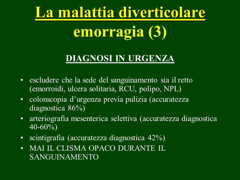 La malattia diverticolare La malattia diverticolare emorragia (3) DIAGNOSI IN URGENZA escludere che la sede del sanguinamento sia il retto (emorroidi,