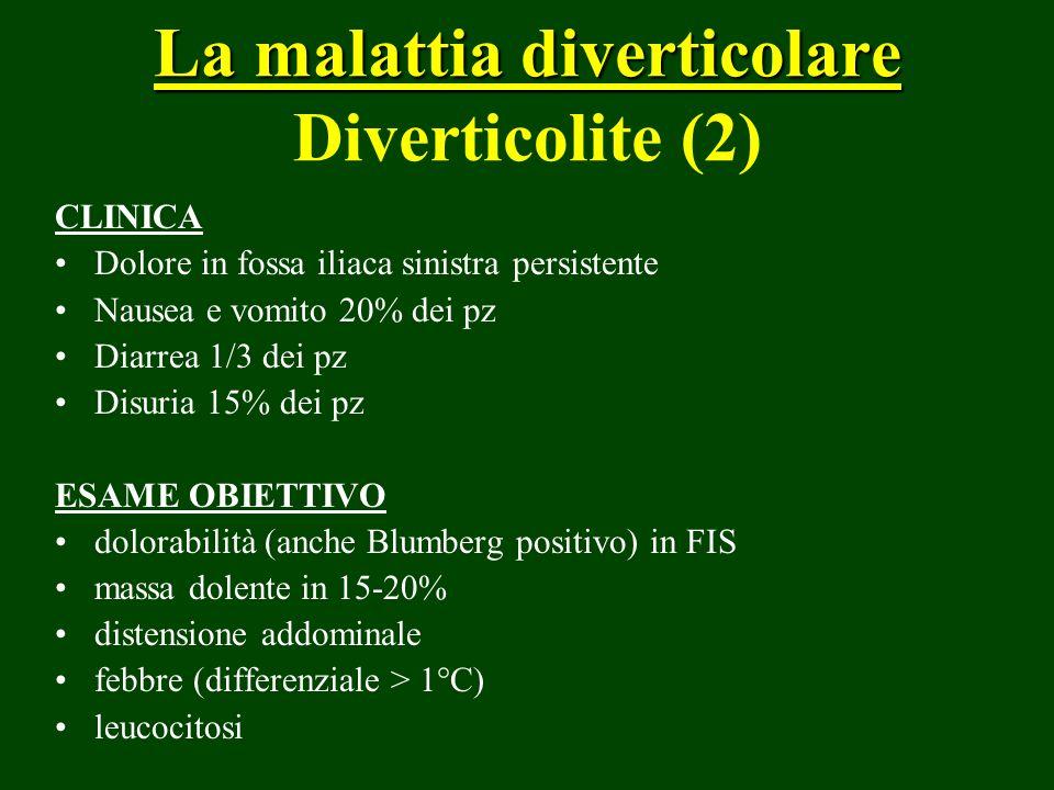 La malattia diverticolare La malattia diverticolare Diverticolite (2) CLINICA Dolore in fossa iliaca sinistra persistente Nausea e vomito 20% dei pz D