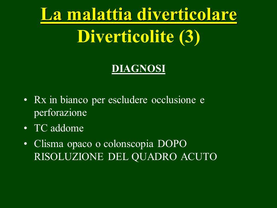 La malattia diverticolare La malattia diverticolare Diverticolite (3) DIAGNOSI Rx in bianco per escludere occlusione e perforazione TC addome Clisma o