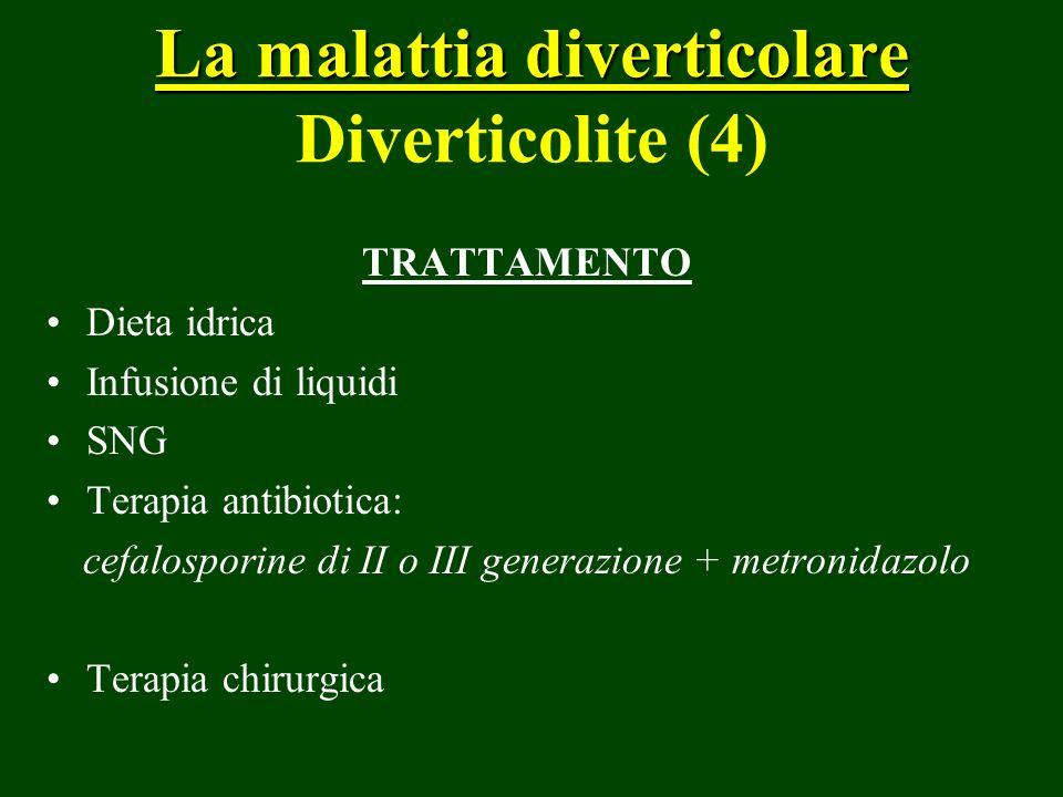 La malattia diverticolare La malattia diverticolare Diverticolite (4) TRATTAMENTO Dieta idrica Infusione di liquidi SNG Terapia antibiotica: cefalospo