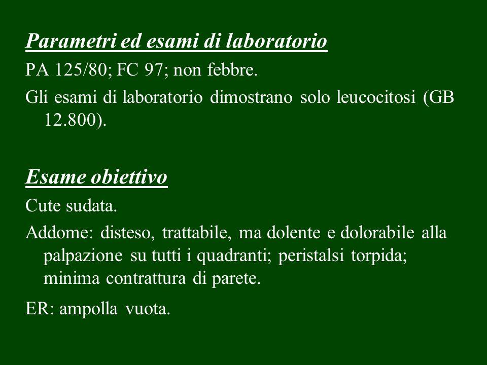 Parametri ed esami di laboratorio PA 125/80; FC 97; non febbre. Gli esami di laboratorio dimostrano solo leucocitosi (GB 12.800). Esame obiettivo Cute