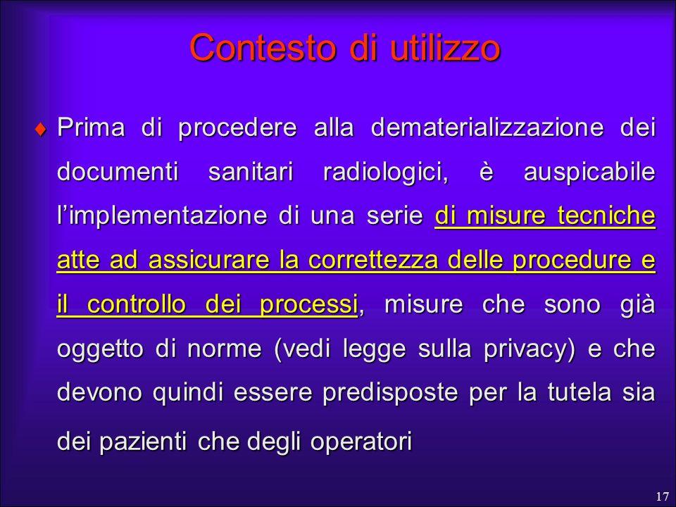 17 Contesto di utilizzo Prima di procedere alla dematerializzazione dei documenti sanitari radiologici, è auspicabile limplementazione di una serie di