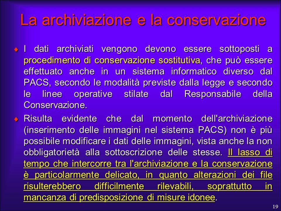 19 La archiviazione e la conservazione I dati archiviati vengono devono essere sottoposti a procedimento di conservazione sostitutiva, che può essere
