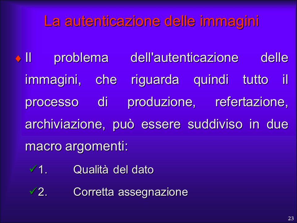 23 La autenticazione delle immagini Il problema dell'autenticazione delle immagini, che riguarda quindi tutto il processo di produzione, refertazione,