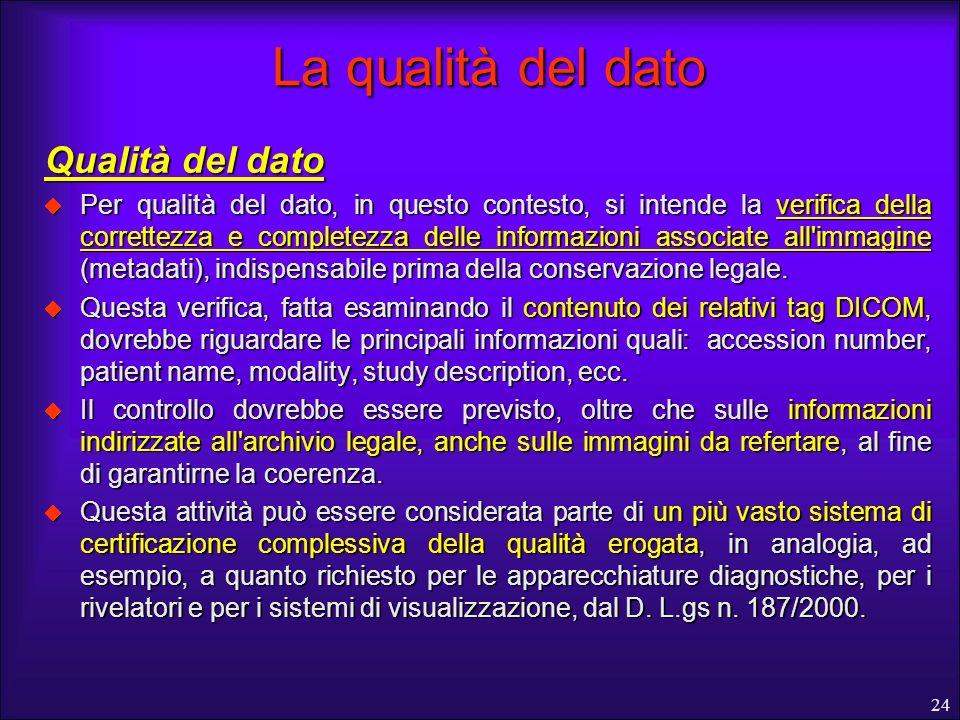 24 La qualità del dato Qualità del dato Per qualità del dato, in questo contesto, si intende la verifica della correttezza e completezza delle informa