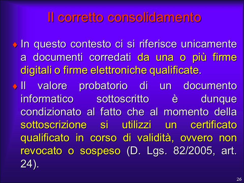 26 Il corretto consolidamento In questo contesto ci si riferisce unicamente a documenti corredati da una o più firme digitali o firme elettroniche qua
