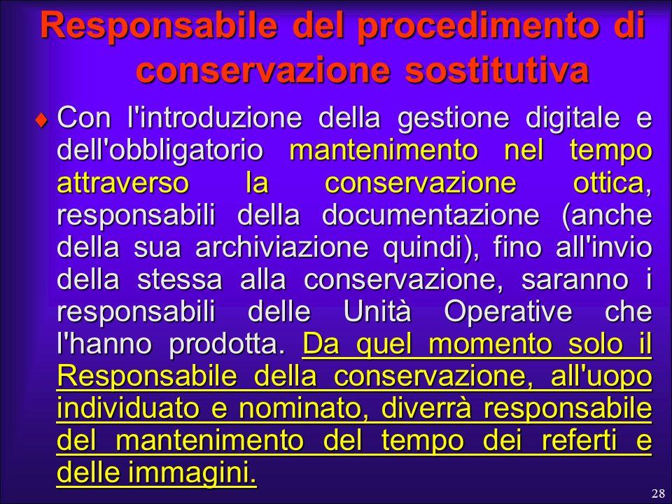 28 Responsabile del procedimento di conservazione sostitutiva Con l'introduzione della gestione digitale e dell'obbligatorio mantenimento nel tempo at
