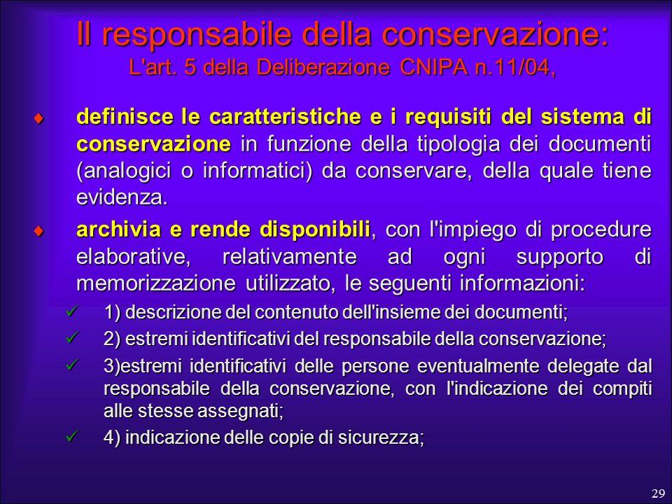 29 Il responsabile della conservazione: L'art. 5 della Deliberazione CNIPA n.11/04, definisce le caratteristiche e i requisiti del sistema di conserva