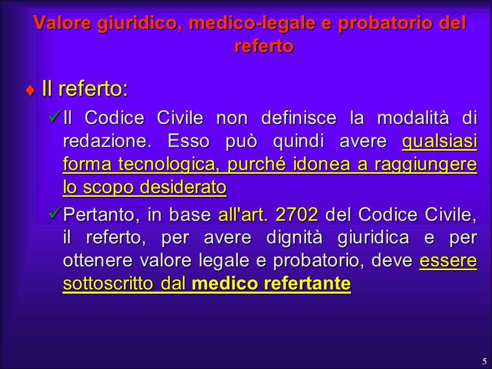 5 Valore giuridico, medico-legale e probatorio del referto Il referto: Il referto: Il Codice Civile non definisce la modalità di redazione. Esso può q