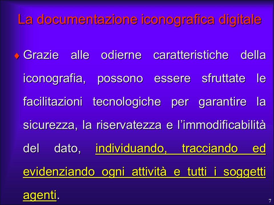 7 La documentazione iconografica digitale Grazie alle odierne caratteristiche della iconografia, possono essere sfruttate le facilitazioni tecnologich
