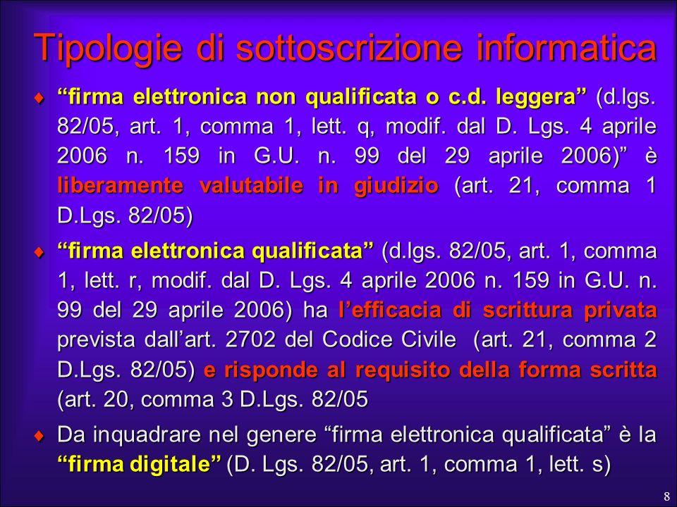 8 Tipologie di sottoscrizione informatica firma elettronica non qualificata o c.d. leggera (d.lgs. 82/05, art. 1, comma 1, lett. q, modif. dal D. Lgs.