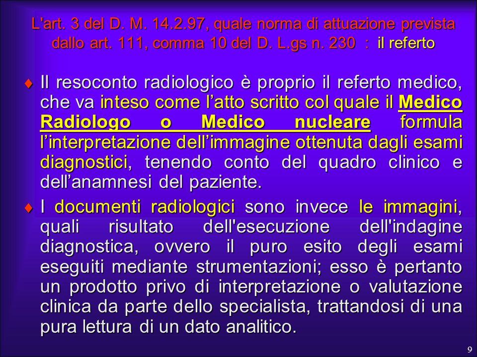 9 L'art. 3 del D. M. 14.2.97, quale norma di attuazione prevista dallo art. 111, comma 10 del D. L.gs n. 230 : il referto Il resoconto radiologico è p