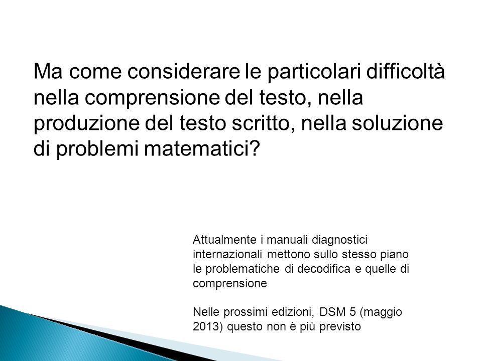 Ma come considerare le particolari difficoltà nella comprensione del testo, nella produzione del testo scritto, nella soluzione di problemi matematici.