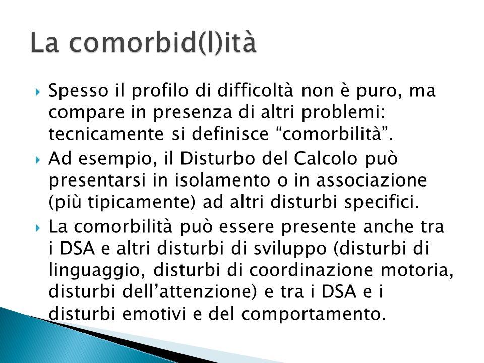 Spesso il profilo di difficoltà non è puro, ma compare in presenza di altri problemi: tecnicamente si definisce comorbilità.