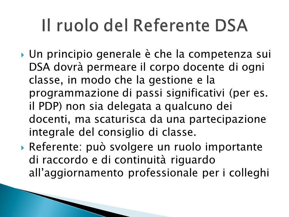 Un principio generale è che la competenza sui DSA dovrà permeare il corpo docente di ogni classe, in modo che la gestione e la programmazione di passi significativi (per es.