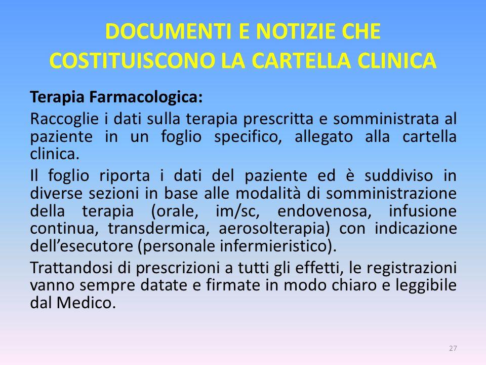 DOCUMENTI E NOTIZIE CHE COSTITUISCONO LA CARTELLA CLINICA Terapia Farmacologica: Raccoglie i dati sulla terapia prescritta e somministrata al paziente