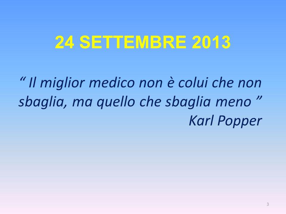 24 SETTEMBRE 2013 Il miglior medico non è colui che non sbaglia, ma quello che sbaglia meno Karl Popper 3