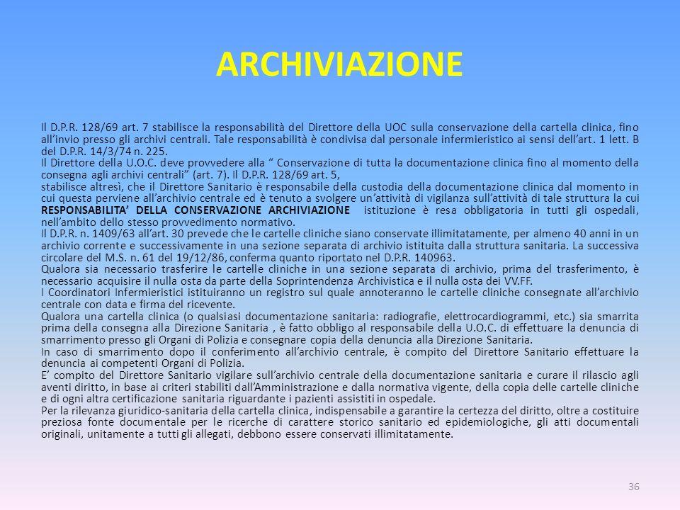 ARCHIVIAZIONE Il D.P.R. 128/69 art. 7 stabilisce la responsabilità del Direttore della UOC sulla conservazione della cartella clinica, fino allinvio p