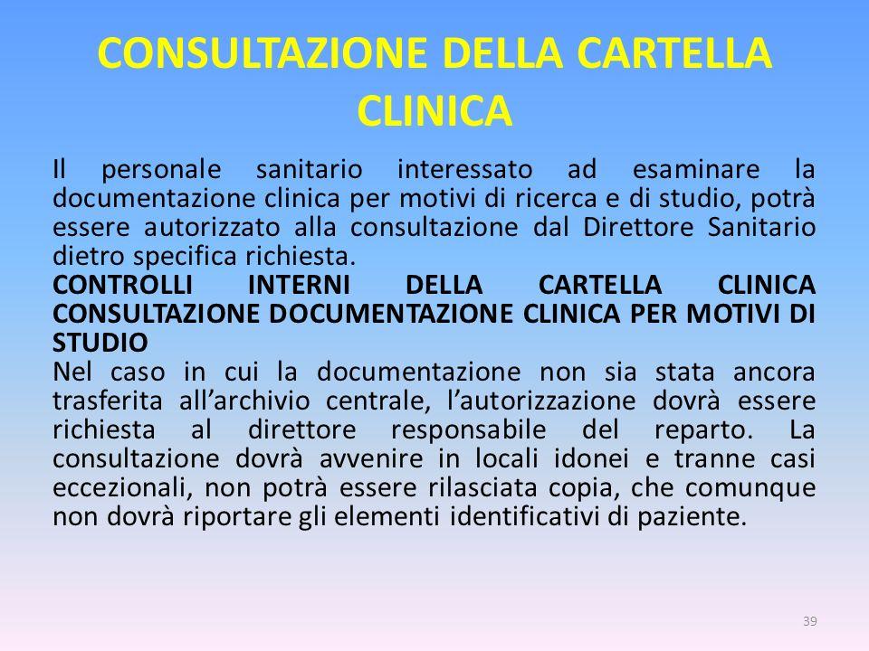 CONSULTAZIONE DELLA CARTELLA CLINICA Il personale sanitario interessato ad esaminare la documentazione clinica per motivi di ricerca e di studio, potr