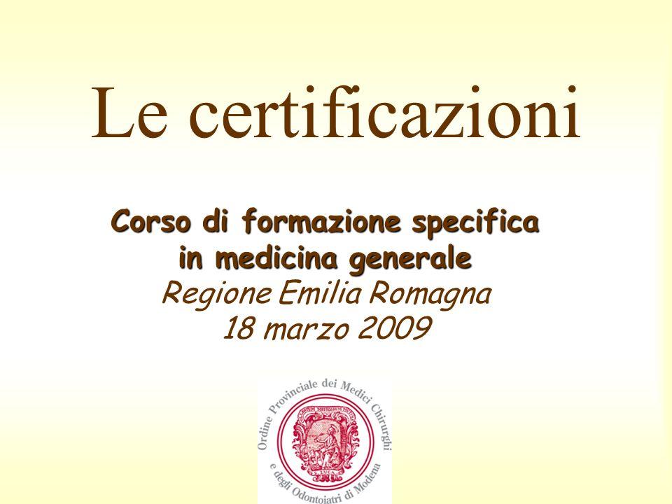 Corso di formazione specifica in medicina generale Corso di formazione specifica in medicina generale Regione Emilia Romagna 18 marzo 2009 Le certific
