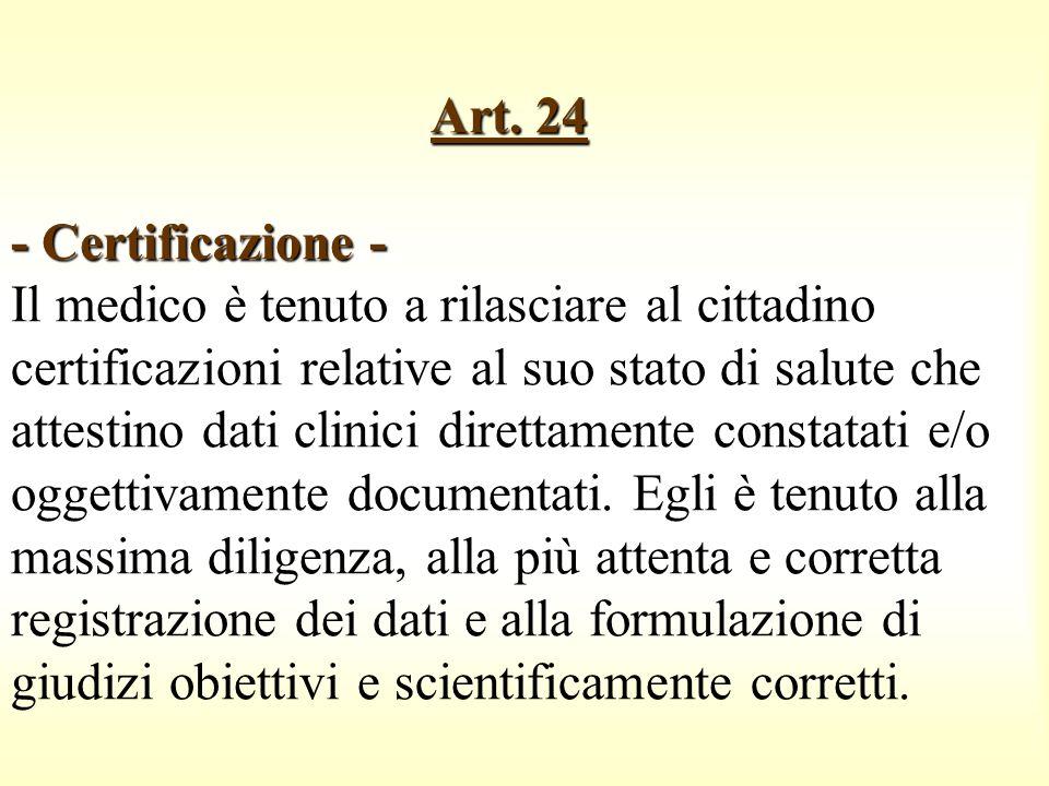 Art. 24 - Certificazione - Art. 24 - Certificazione - Il medico è tenuto a rilasciare al cittadino certificazioni relative al suo stato di salute che