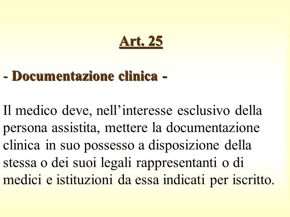 Art. 25 - Documentazione clinica - Art. 25 - Documentazione clinica - Il medico deve, nellinteresse esclusivo della persona assistita, mettere la docu