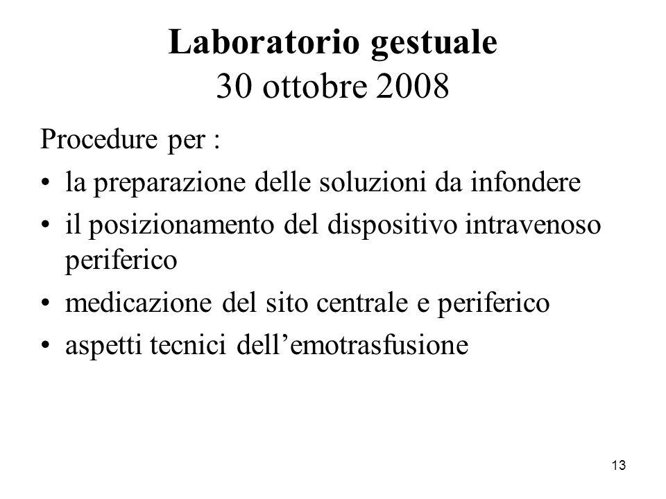 13 Laboratorio gestuale 30 ottobre 2008 Procedure per : la preparazione delle soluzioni da infondere il posizionamento del dispositivo intravenoso per
