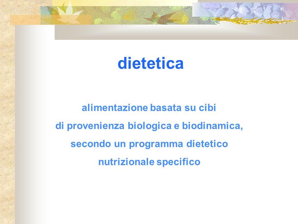 dietetica alimentazione basata su cibi di provenienza biologica e biodinamica, secondo un programma dietetico nutrizionale specifico