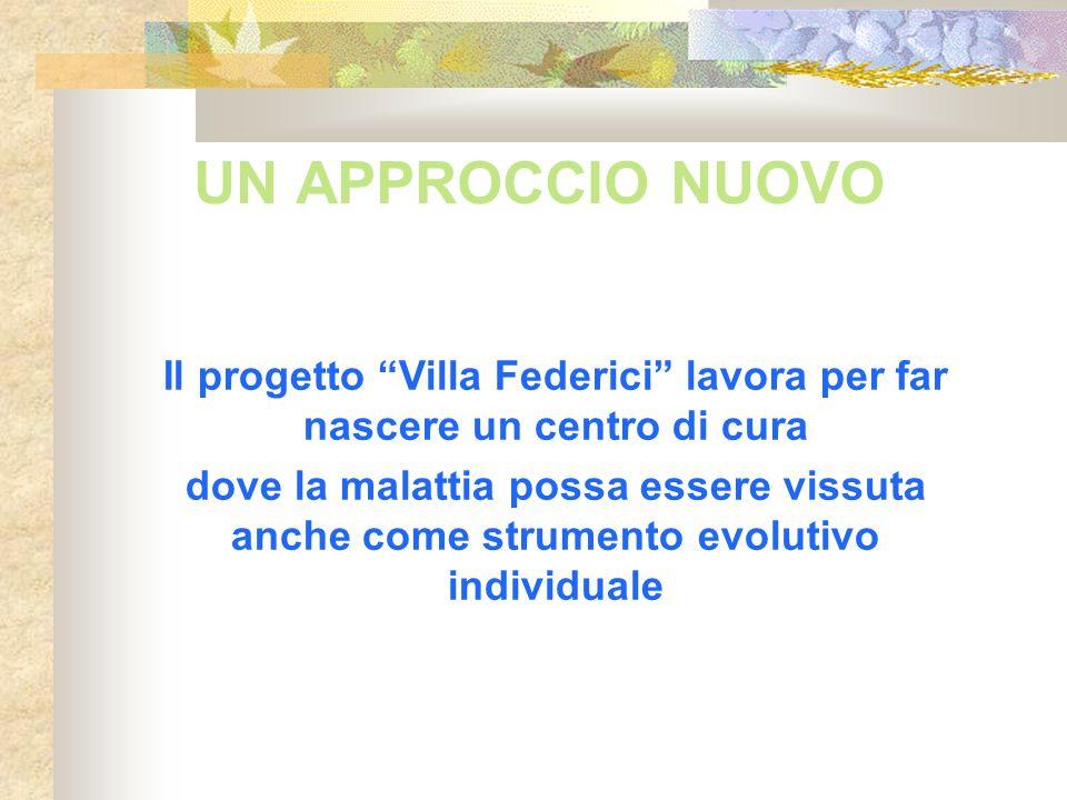 UN APPROCCIO NUOVO Il progetto Villa Federici lavora per far nascere un centro di cura dove la malattia possa essere vissuta anche come strumento evol