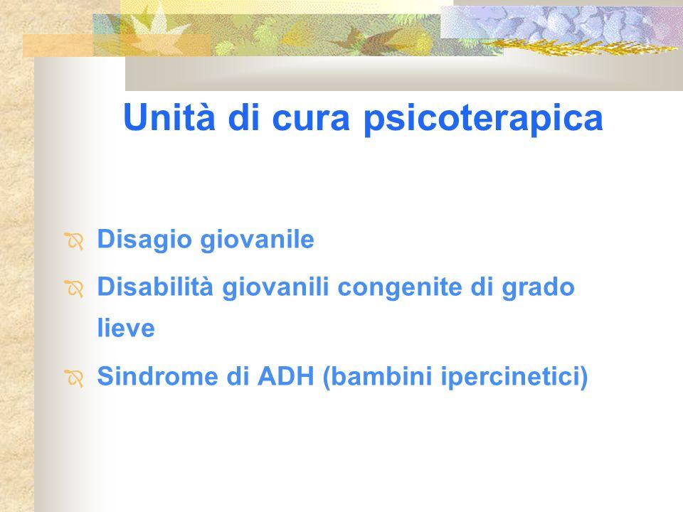 Unità di cura psicoterapica Disagio giovanile Disabilità giovanili congenite di grado lieve Sindrome di ADH (bambini ipercinetici)