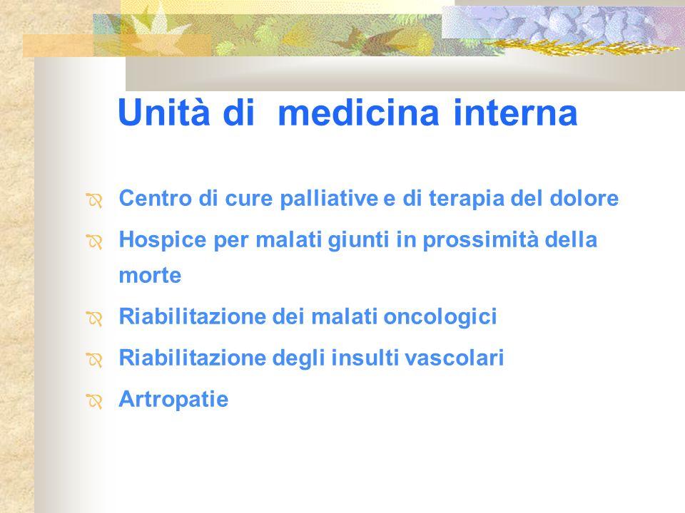 Unità di medicina interna Centro di cure palliative e di terapia del dolore Hospice per malati giunti in prossimità della morte Riabilitazione dei mal