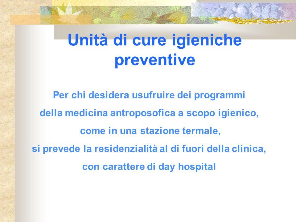 Unità di cure igieniche preventive Per chi desidera usufruire dei programmi della medicina antroposofica a scopo igienico, come in una stazione termal