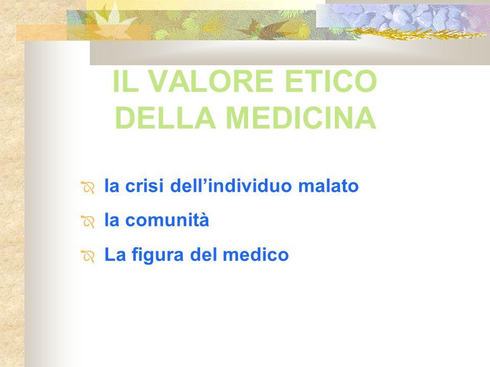 IL VALORE ETICO DELLA MEDICINA la crisi dellindividuo malato la comunità La figura del medico