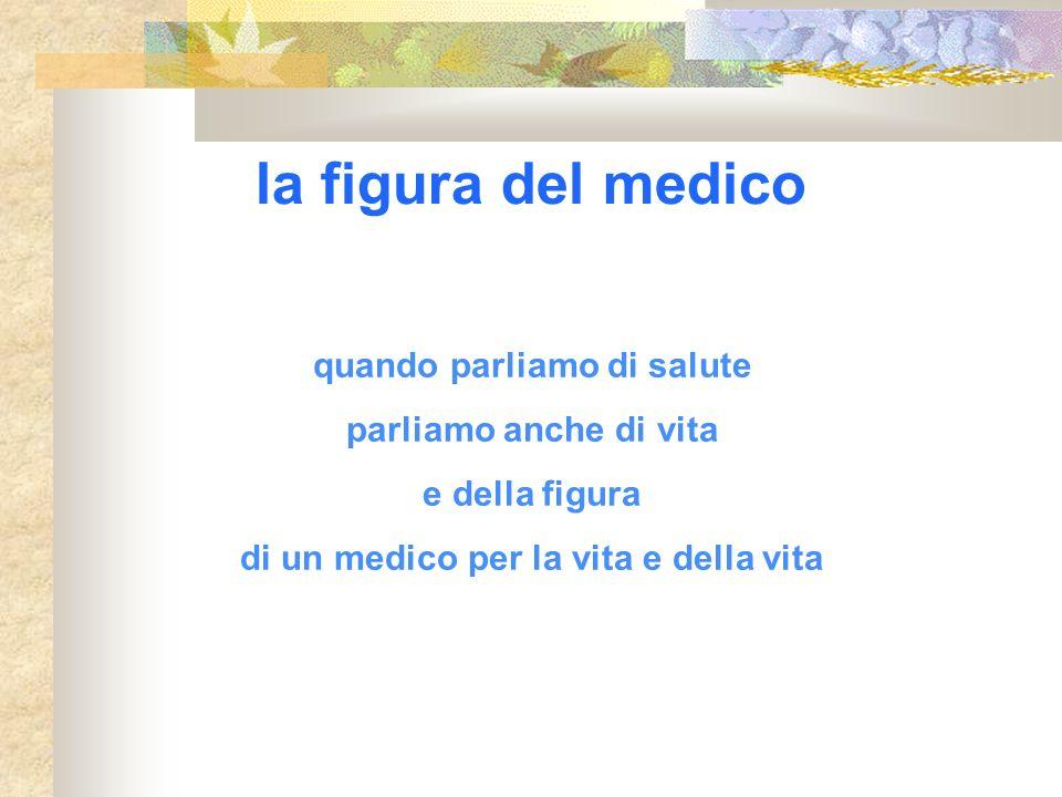 la figura del medico quando parliamo di salute parliamo anche di vita e della figura di un medico per la vita e della vita
