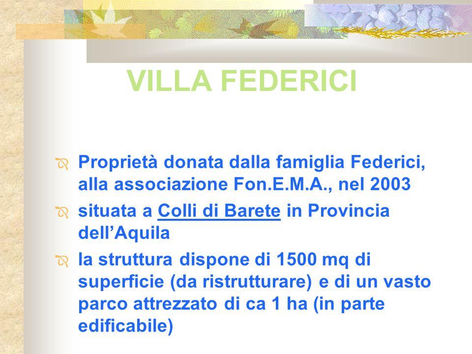 VILLA FEDERICI Proprietà donata dalla famiglia Federici, alla associazione Fon.E.M.A., nel 2003 situata a Colli di Barete in Provincia dellAquila la s