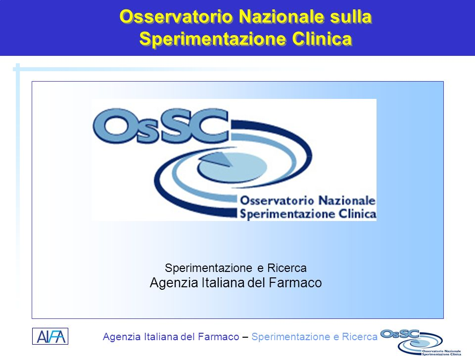 Agenzia Italiana del Farmaco – Sperimentazione e Ricerca Conclusioni OsSC pubblica rapporti e bollettini dettagliati, con approfondimenti sulla qualità della sperimentazione nelle principali aree terapeutiche OsSC sta per rendere accessibile anche ai cittadini alcune informazioni minime sulle singole sperimentazioni che si svolgono in Italia