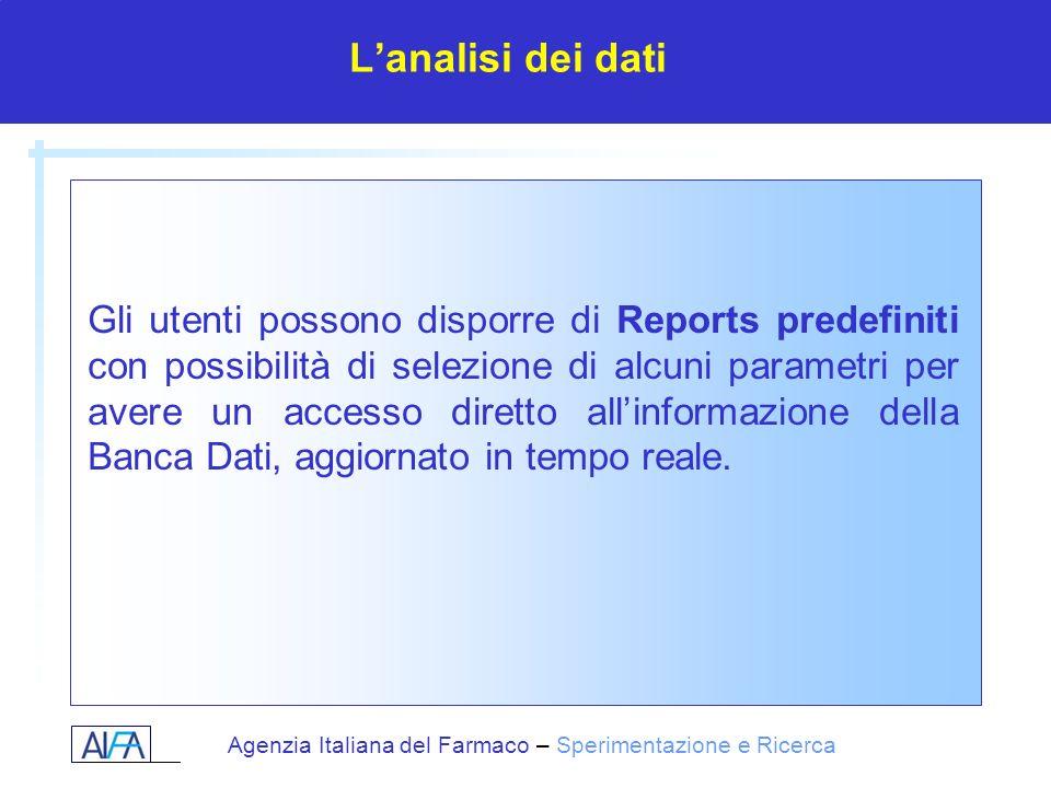 Agenzia Italiana del Farmaco – Sperimentazione e Ricerca Lanalisi dei dati Gli utenti possono disporre di Reports predefiniti con possibilità di selez
