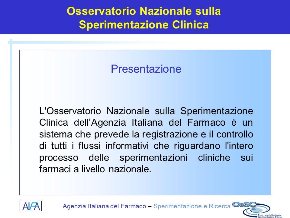 Agenzia Italiana del Farmaco – Sperimentazione e Ricerca Osservatorio Nazionale sulla Sperimentazione Clinica Presentazione L'Osservatorio Nazionale s