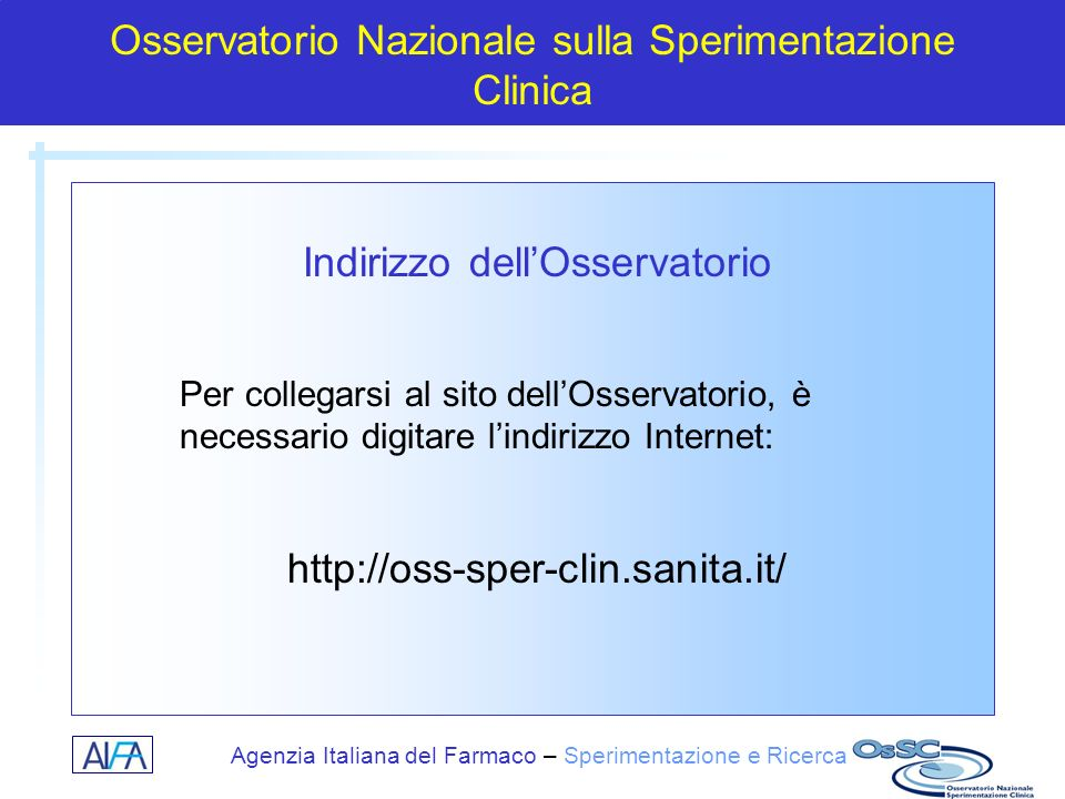 Agenzia Italiana del Farmaco – Sperimentazione e Ricerca Osservatorio Nazionale sulla Sperimentazione Clinica Indirizzo dellOsservatorio Per collegars