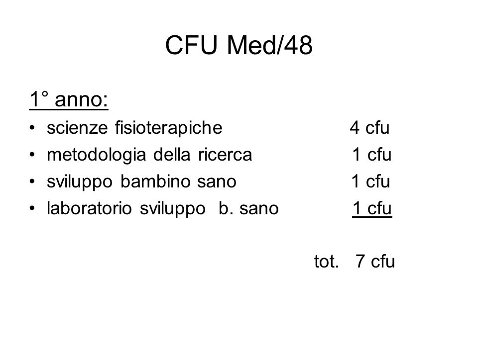 CFU Med/48 2°anno: fisioterapia in ortopedia 3 cfu fisioterapia in NPI (PCI,DM,PO,PT,) 3 cfu fisioterapia cardio respiratoria 2 cfu fisioterapia in neurologia 5 cfu laboratorio ortopedico e neurologico 1 cfu tot.