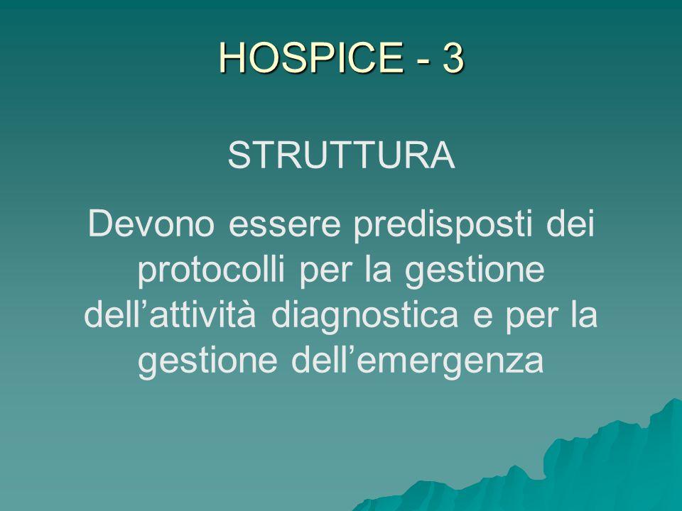 HOSPICE - 3 STRUTTURA Devono essere predisposti dei protocolli per la gestione dellattività diagnostica e per la gestione dellemergenza
